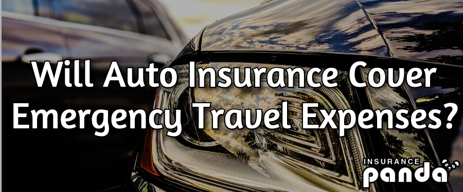 Will Auto Insurance Cover Emergency Travel Expenses?
