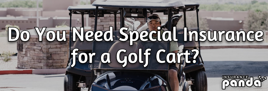 Do You Need Special Insurance for a Golf Cart?
