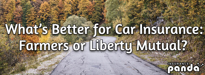 What's Better for Car Insurance - Farmers or Liberty Mutual?