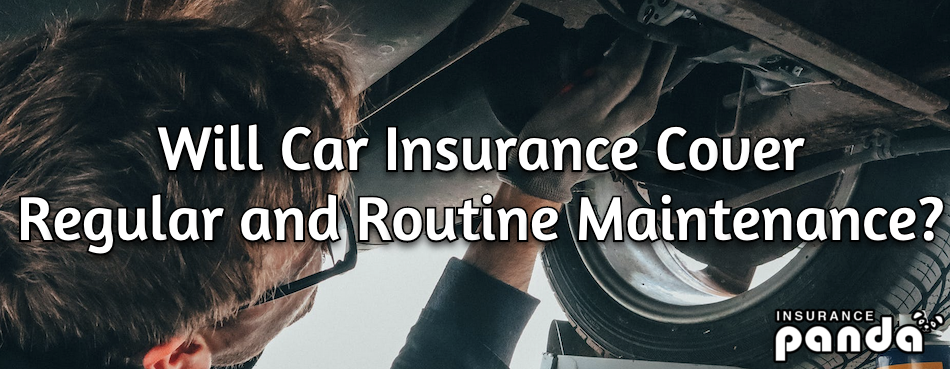 Will Car Insurance Cover Regular and Routine Maintenance?