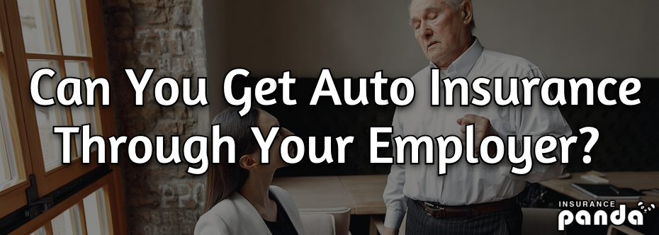 Can You Get Auto Insurance Through Your Employer?