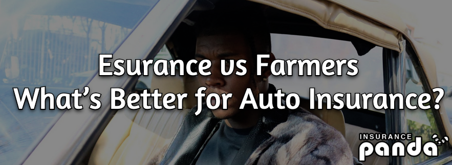 what's better for auto insurance esurance or farmers