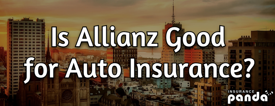 Is Allianz Good for Auto Insurance?