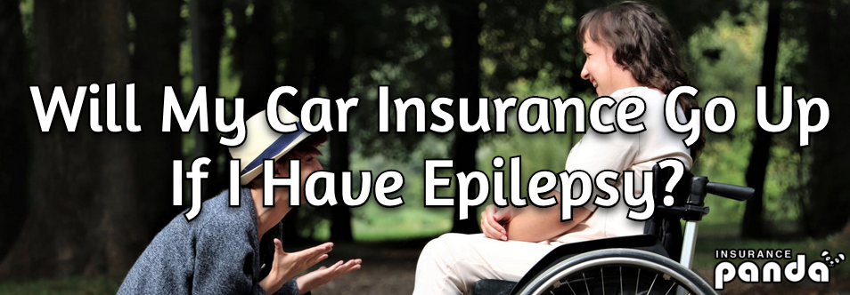 Will My Car Insurance Go Up If I Have Epilepsy?
