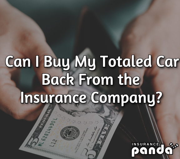 Can I Buy My Totaled Car Back From the Insurance Company?