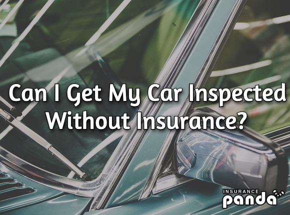 Can I Get My Car Inspected Without Insurance?