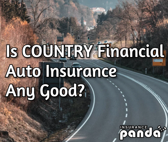 Is COUNTRY Financial Auto Insurance Any Good