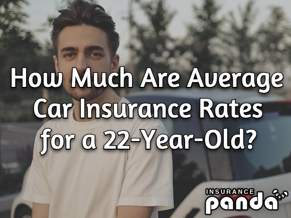 How Much Are Average Car Insurance Rates for a 22-Year-Old?