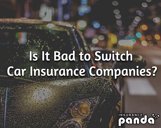 Is It Bad to Switch Car Insurance Companies?