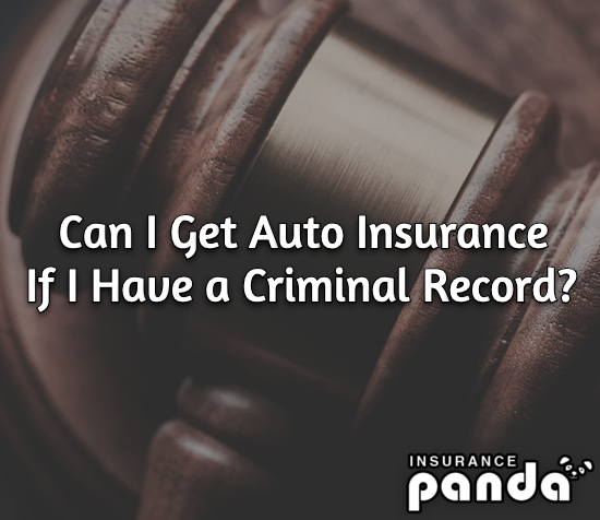 Can I Get Auto Insurance If I Have a Criminal Record?
