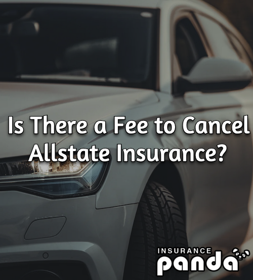 Is There a Fee to Cancel Allstate Insurance?