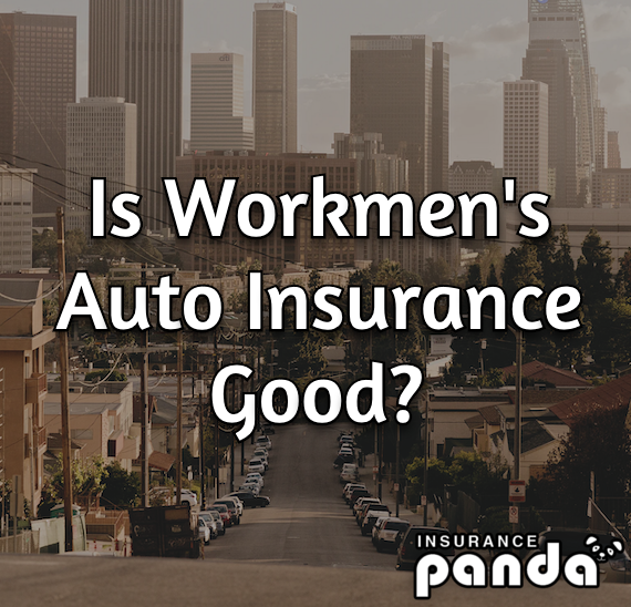 Is Workmen's Auto Insurance Good?