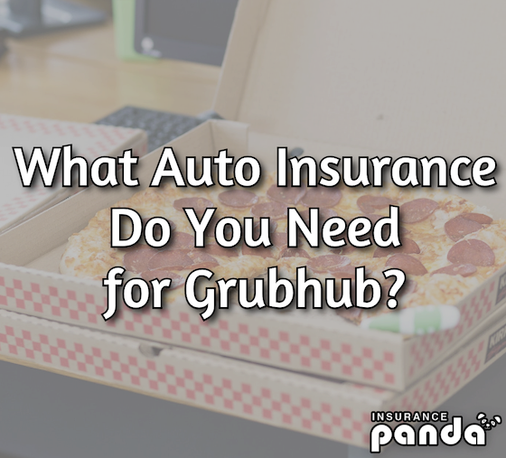 What Auto Insurance Do You Need for Grubhub?