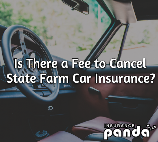 Is There a Fee to Cancel State Farm Car Insurance?