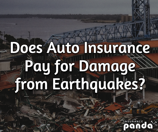 Does Auto Insurance Pay for Damage from Earthquakes?