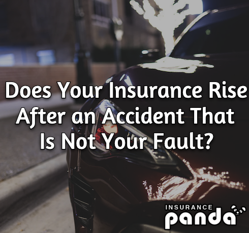 Does Your Insurance Rise After an Accident That Is Not Your Fault?