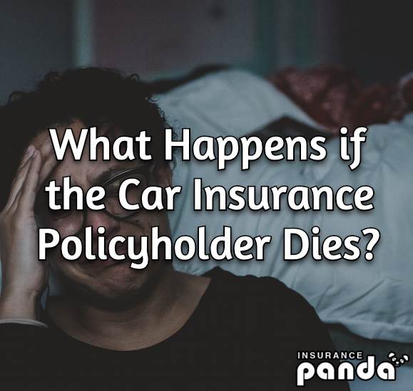 What Happens if the Car Insurance Policyholder Dies?
