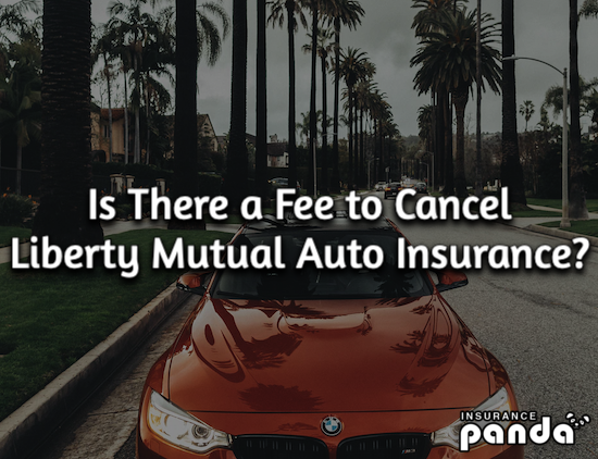 Is There a Fee to Cancel Liberty Mutual Auto Insurance?