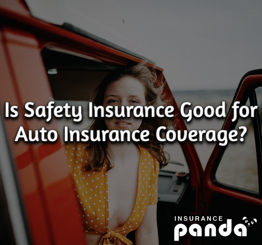 Is Safety Insurance Good for Auto Insurance Coverage?