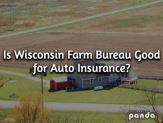 Is Wisconsin Farm Bureau Good for Auto Insurance?