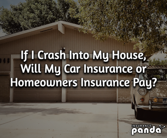 If I Crash Into My House, Will My Car Insurance or Homeowners Insurance Pay?