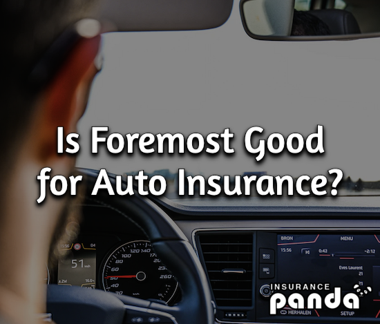 Is Foremost Good for Auto Insurance?