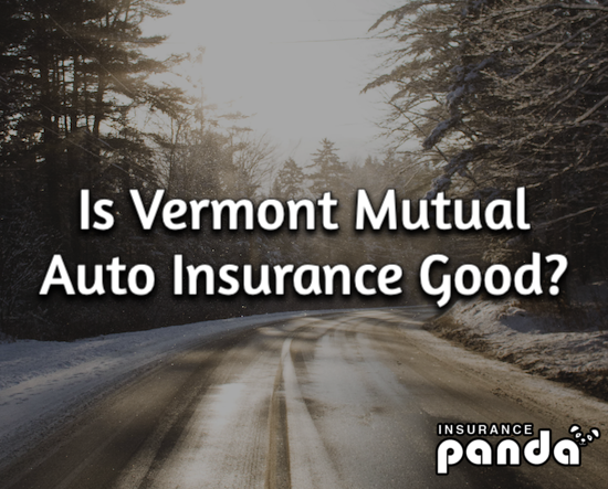 Is Vermont Mutual Auto Insurance Good?
