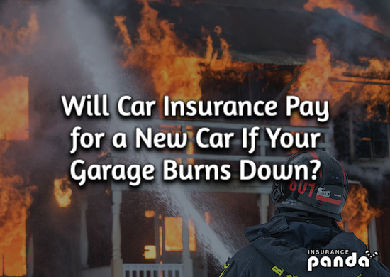 Will Car Insurance Pay for a New Car If Your Garage Burns Down?